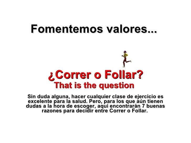 Fomentemos valores...   ¿Correr o Follar ? That is the question   Sin duda alguna, hacer cualquier clase de ejercicio es e...
