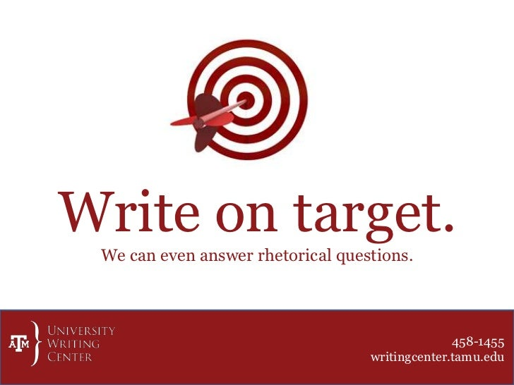 Write on target.<br />We can even answer rhetorical questions.<br />458-1455<br />writingcenter.tamu.edu<br />