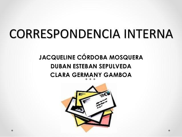 CORRESPONDENCIA INTERNA JACQUELINE CÓRDOBA MOSQUERA DUBAN ESTEBAN SEPULVEDA CLARA GERMANY GAMBOA