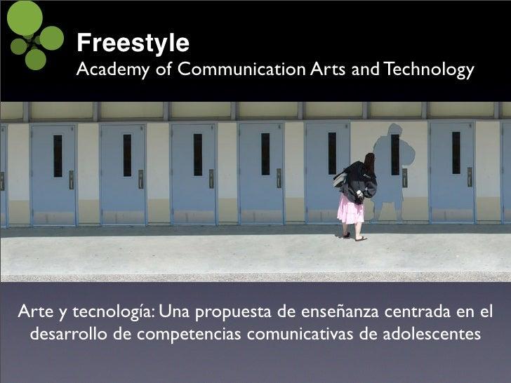 Freestyle        Academy of Communication Arts and Technology     Arte y tecnología: Una propuesta de enseñanza centrada e...