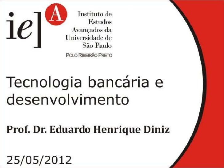 Tecnologia bancária e desenvolvimento: Correspondentes Bancários no Brasil                    Eduardo Diniz               ...