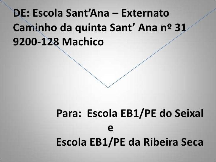DE: Escola Sant'Ana – Externato Caminho da quinta Sant' Ana nº 31 9200-128 Machico             Para: Escola EB1/PE do Seix...