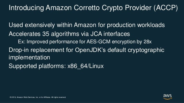 © 2019, Amazon Web Services, Inc. or its Affiliates. All rights reserved. Introducing Amazon Corretto Crypto Provider (ACC...