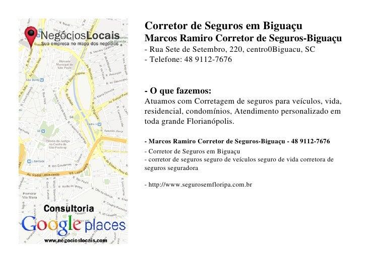 Corretor de Seguros em BiguaçuMarcos Ramiro Corretor de Seguros-Biguaçu- Rua Sete de Setembro, 220, centro0Biguacu, SC- Te...