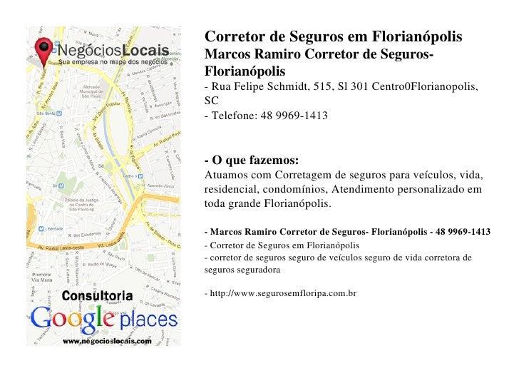 Corretor de Seguros em FlorianópolisMarcos Ramiro Corretor de Seguros-Florianópolis- Rua Felipe Schmidt, 515, Sl 301 Centr...