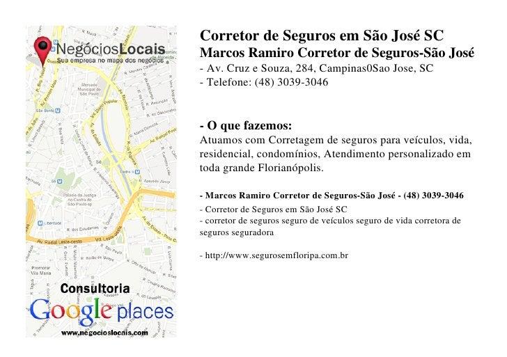 Corretor de Seguros em São José SCMarcos Ramiro Corretor de Seguros-São José- Av. Cruz e Souza, 284, Campinas0Sao Jose, SC...