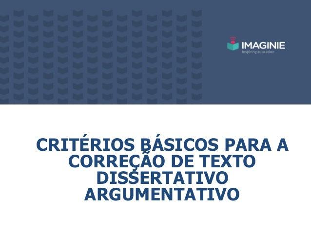 CRITÉRIOS BÁSICOS PARA A CORREÇÃO DE TEXTO DISSERTATIVO ARGUMENTATIVO