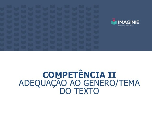 COMPETÊNCIA II ADEQUAÇÃO AO GENERO/TEMA DO TEXTO