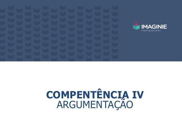 COMPENTÊNCIA IV ARGUMENTAÇÃO