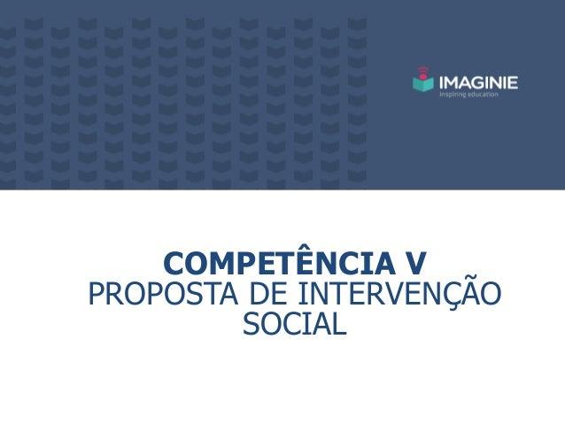 COMPETÊNCIA V PROPOSTA DE INTERVENÇÃO SOCIAL