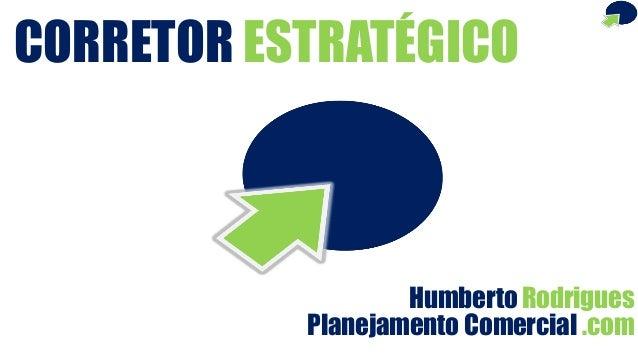 Humberto Rodrigues CORRETOR ESTRATÉGICO Planejamento Comercial .com