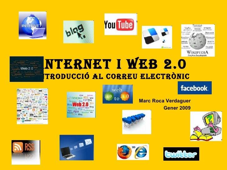 Internet i web 2.0 Introducció al Correu electrònic Marc Roca Verdaguer Gener 2009