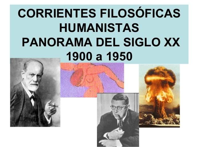 CORRIENTES FILOSÓFICAS HUMANISTAS PANORAMA DEL SIGLO XX 1900 a 1950
