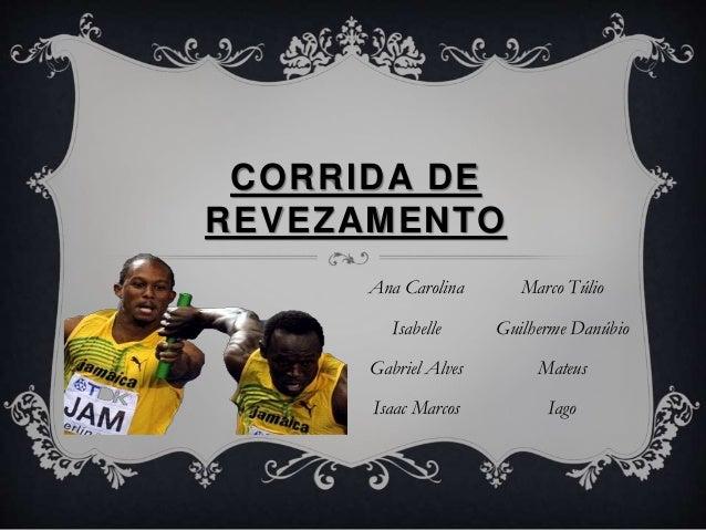 CORRIDA DE  REVEZAMENTO  Ana Carolina  Isabelle  Gabriel Alves  Isaac Marcos  Marco Túlio  Guilherme Danúbio  Mateus  Iago