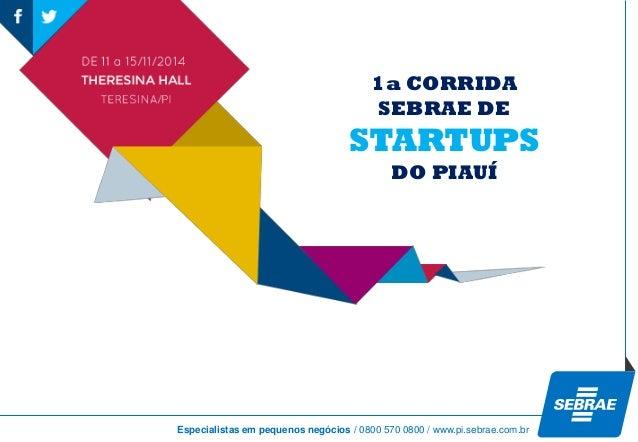 Especialistas em pequenos negócios / 0800 570 0800 / www.pi.sebrae.com.br  1a CORRIDA  SEBRAE DE  STARTUPS  DO PIAUÍ