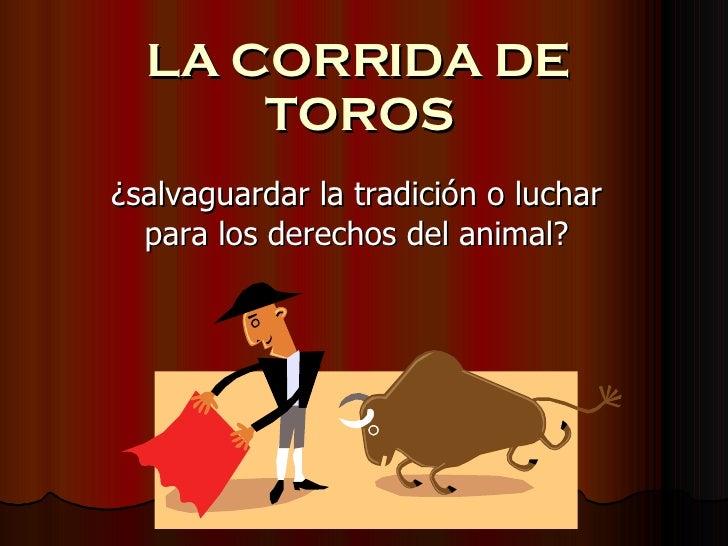 LA CORRIDA DE TOROS ¿salvaguardar la tradición o luchar para los derechos del animal?