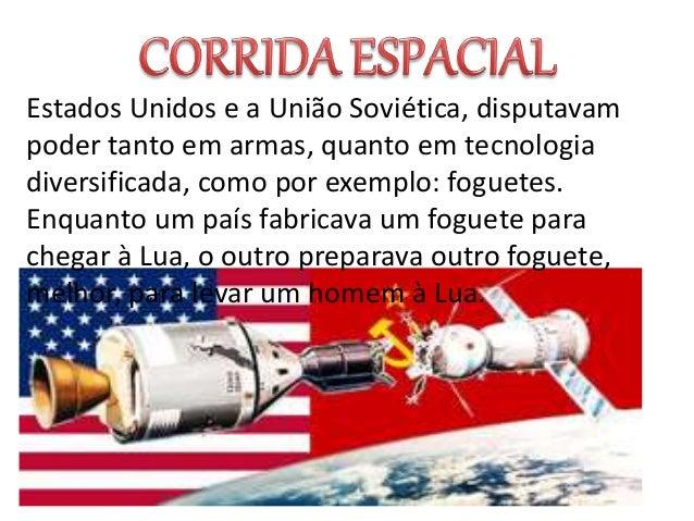 Estados Unidos e a União Soviética, disputavam poder tanto em armas, quanto em tecnologia diversificada, como por exemplo:...
