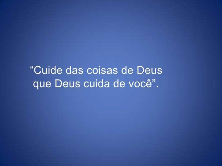 """""""Cuide das coisas de Deus<br /> que Deus cuida de você"""".<br />"""