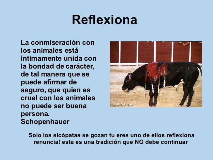 Reflexiona   <ul><li>La conmiseración con los animales está íntimamente unida con la bondad de carácter, de tal manera que...