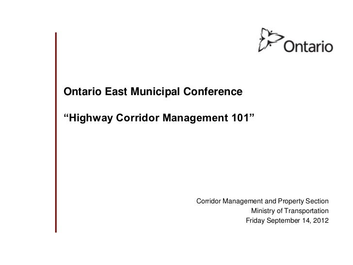 "Ontario East Municipal Conference""Highway Corridor Management 101""                        Corridor Management and Property..."