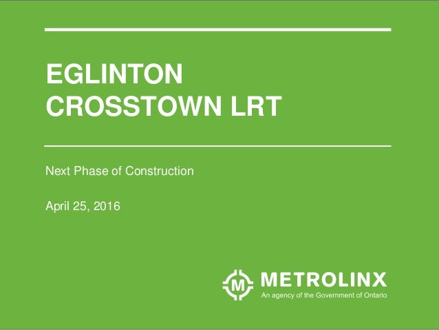 EGLINTON CROSSTOWN LRT Next Phase of Construction April 25, 2016