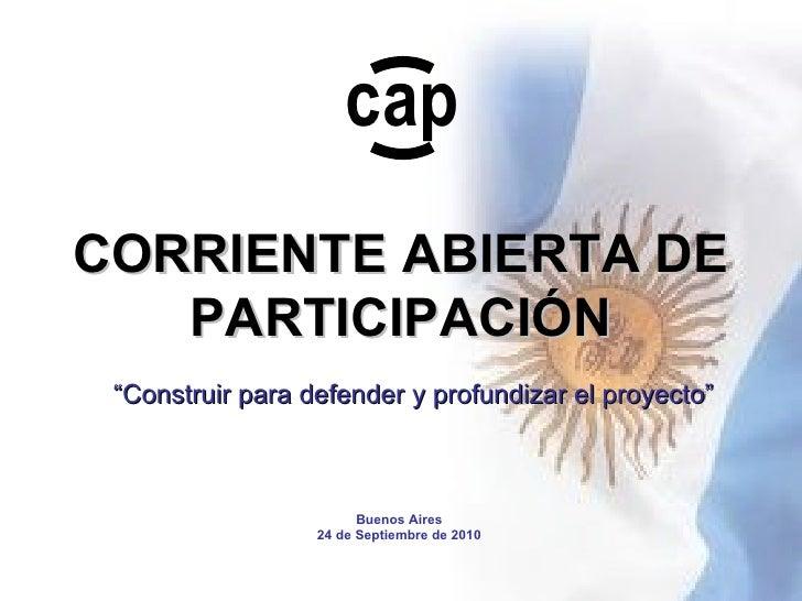 """CORRIENTE ABIERTA DE PARTICIPACIÓN """" Construir para defender y profundizar el proyecto"""" Buenos Aires 24 de Septiembre de 2..."""