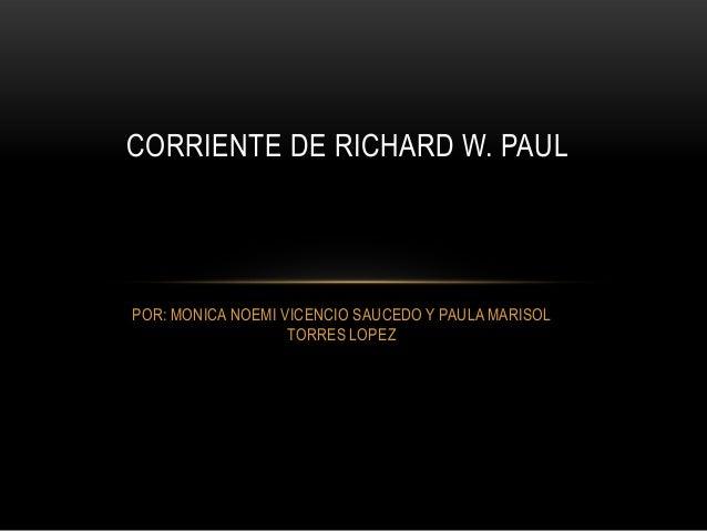 CORRIENTE DE RICHARD W. PAULPOR: MONICA NOEMI VICENCIO SAUCEDO Y PAULA MARISOL                   TORRES LOPEZ