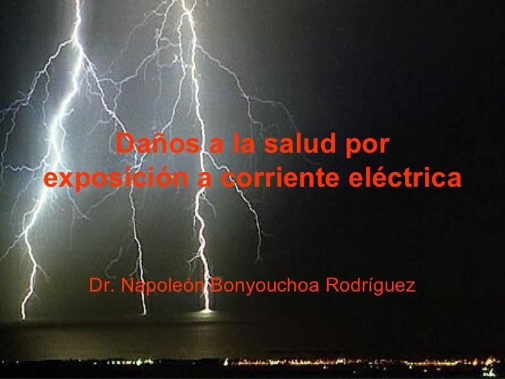 Daños a la salud porexposición a corriente eléctrica   Dr. Napoleón Bonyouchoa Rodríguez