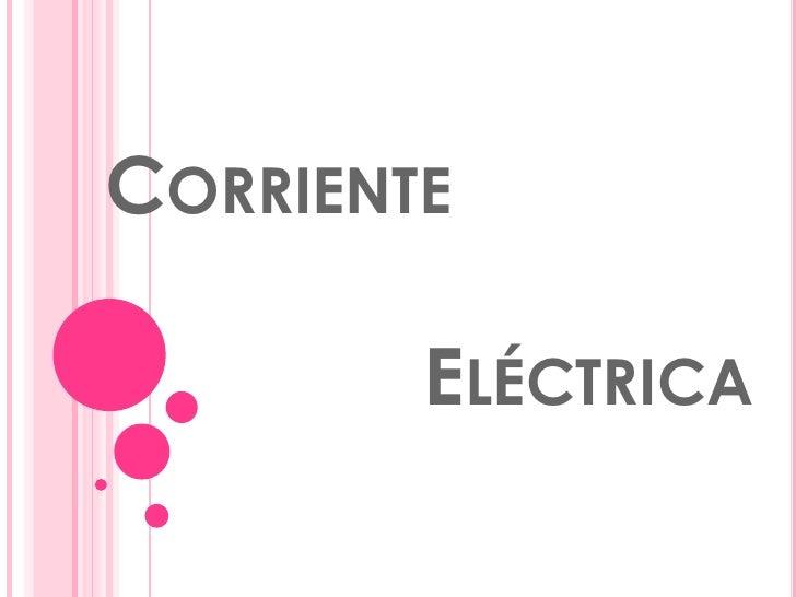 Corriente Eléctrica<br />