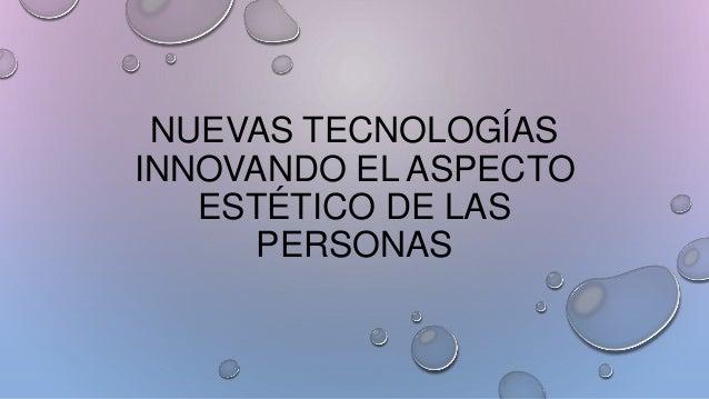 NUEVAS TECNOLOGÍAS INNOVANDO EL ASPECTO ESTÉTICO DE LAS PERSONAS