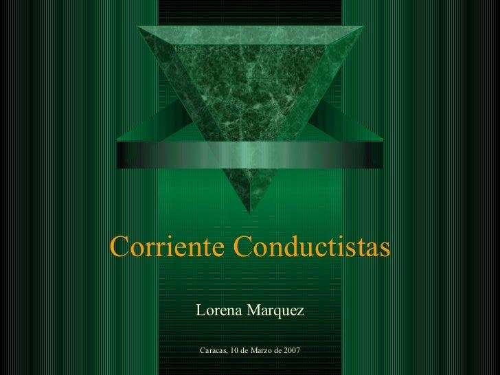 Corriente Conductistas Lorena Marquez Caracas, 10 de Marzo de 2007
