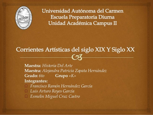 Maestra: Historia Del Arte Maestra: Alejandra Patricia Zapata Hernández Grado: 6to Grupo «K» Integrantes: Ω Francisco Ramó...
