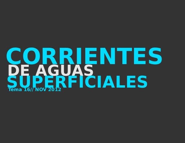 CORRIENTESDE AGUASSUPERFICIALESTema 16// NOV 2012