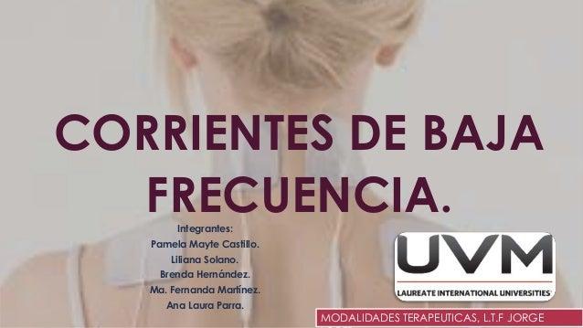 CORRIENTES DE BAJA FRECUENCIA.Integrantes: Pamela Mayte Castillo. Liliana Solano. Brenda Hernández. Ma. Fernanda Martínez....