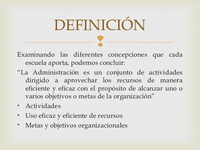 """DEFINICIÓN                 Examinando las diferentes concepciones que cada  escuela aporta, podemos concluir:""""La Administ..."""