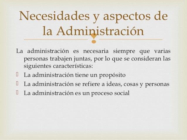 Necesidades y aspectos de    la Administración                          La administración es necesaria siempre que varias...
