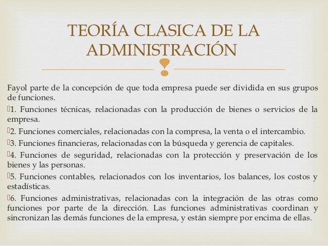 TEORÍA CLASICA DE LA                  ADMINISTRACIÓN                                         Fayol parte de la concepción...