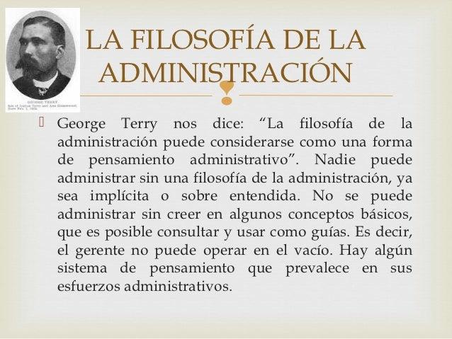 """LA FILOSOFÍA DE LA       ADMINISTRACIÓN                           George Terry nos dice: """"La filosofía de la  administra..."""