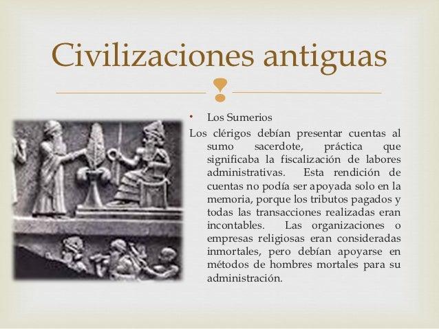 Civilizaciones antiguas                    • Los Sumerios         Los clérigos debían presentar cuentas al            sum...