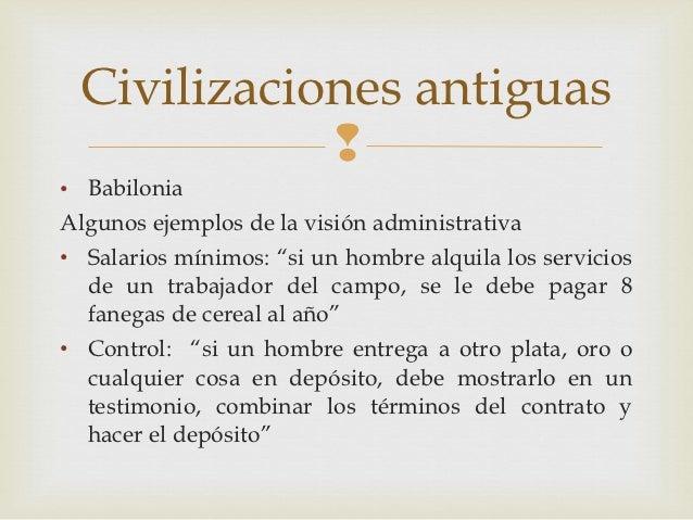 """Civilizaciones antiguas            • BabiloniaAlgunos ejemplos de la visión administrativa• Salarios mínimos: """"si un homb..."""