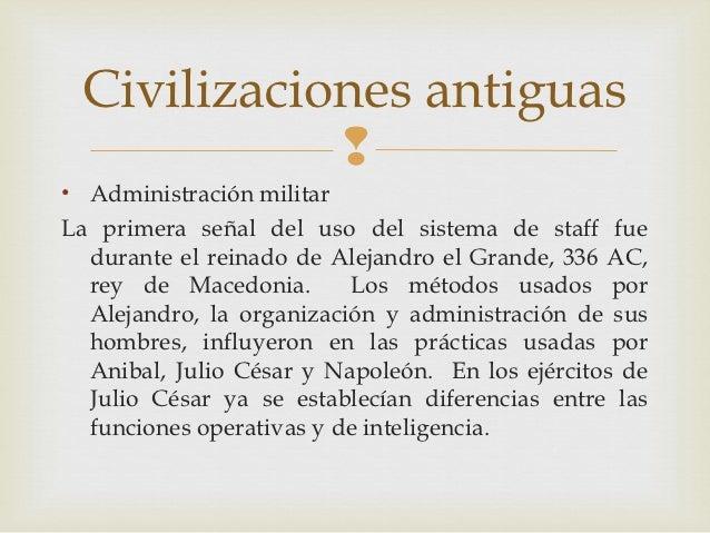 Civilizaciones antiguas            • Administración militarLa primera señal del uso del sistema de staff fue  durante el ...