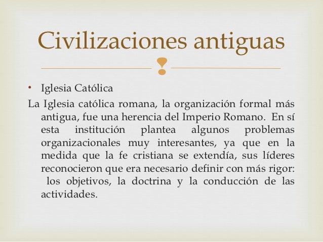 Civilizaciones antiguas            • Iglesia CatólicaLa Iglesia católica romana, la organización formal más  antigua, fue...