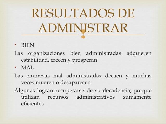 RESULTADOS DE       ADMINISTRAR            • BIENLas organizaciones bien administradas adquieren  estabilidad, crecen y p...