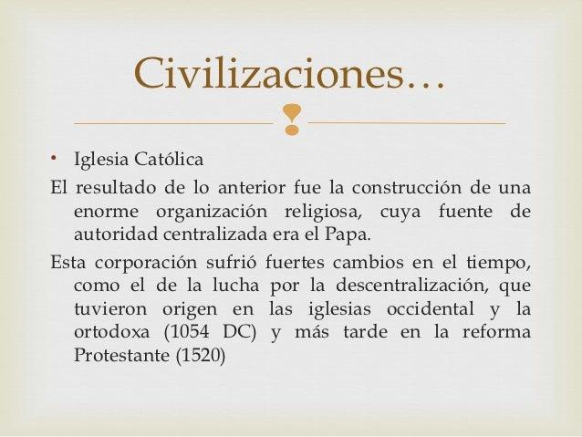 Civilizaciones…                 • Iglesia CatólicaEl resultado de lo anterior fue la construcción de una   enorme organiz...