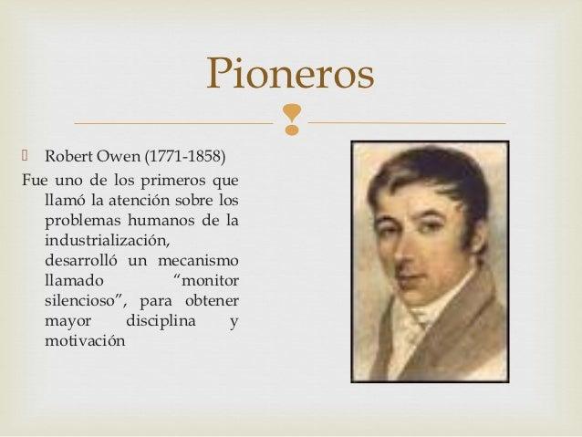 Pioneros                              Robert Owen (1771-1858)Fue uno de los primeros que   llamó la atención sobre los  ...