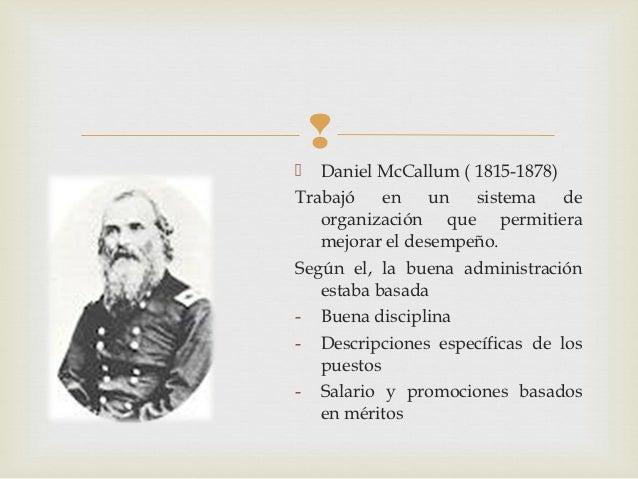   Daniel McCallum ( 1815-1878)Trabajó    en    un  sistema    de   organización que permitiera   mejorar el desempeño.Se...