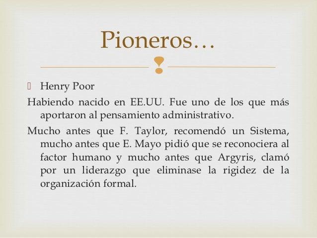 Pioneros…                   Henry PoorHabiendo nacido en EE.UU. Fue uno de los que más  aportaron al pensamiento adminis...