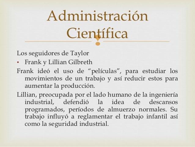 Administración            Científica                Los seguidores de Taylor• Frank y Lillian GilbrethFrank ideó el uso d...