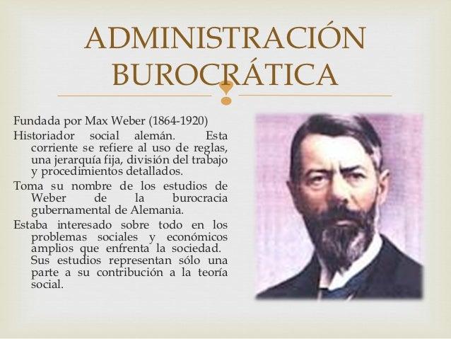 ADMINISTRACIÓN               BUROCRÁTICA                                        Fundada por Max Weber (1864-1920)Historia...