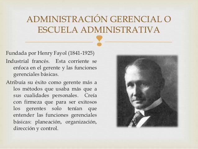 ADMINISTRACIÓN GERENCIAL O          ESCUELA ADMINISTRATIVA                                      Fundada por Henry Fayol (...